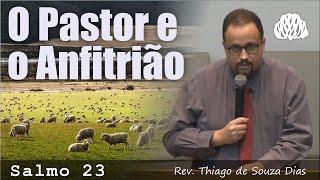 Salmo 23 - O Pastor e o Anfitrião - Rev. Thiago de Souza Dias.