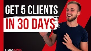 How To Get Your First 5 Clients In Less Than 30 Days  Step By Step 2019 Tutorial