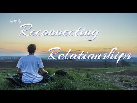 639 Hz Reconnecting Relationships, 639 Hz Connecting Relationships, Embrace Love