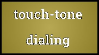 Touch-tone dialing Meaning