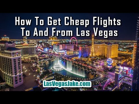 How To Get Cheap Flights To And From Las Vegas