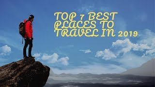 Top 7 INCREDIBLE Travel Destinations of 2019 - Best places to travel in 2019!