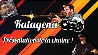 Bienvenue sur Katagena Channel !
