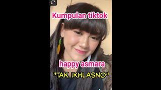 Download TIK TOK HAPPY ASMARA (TAK IKHLASNO)-7 Januari 2020