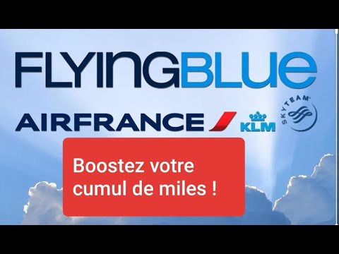 BOOSTER VOTRE CUMUL DE MILES AIR FRANCE KLM FLYING BLUE  !