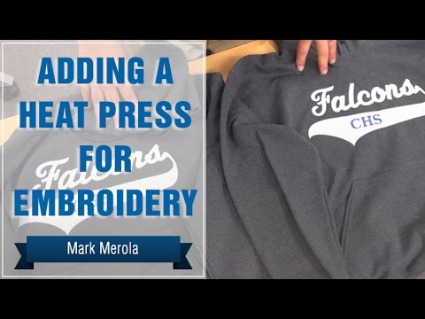 Adding A Heat Press For Embroidery