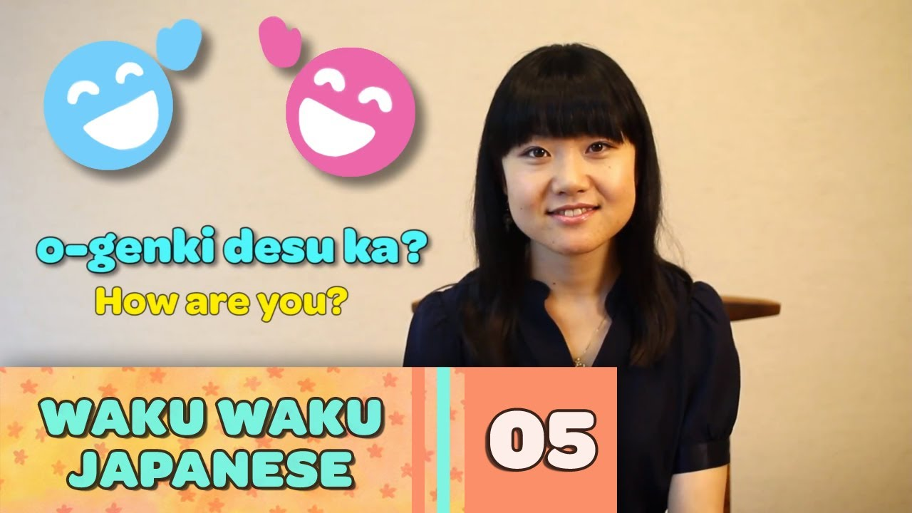 Waku Waku Japanese - Language Lesson 5: How Are You?