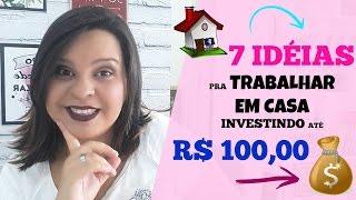💡 TRABALHAR EM CASA   7 IDEIAS PRA TRABALHAR EM CASA INVESTINDO ATÉ R$ 100,00