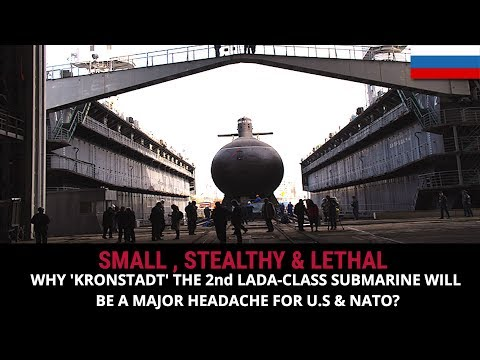 WHY 'KRONSTADT' THE 2nd LADA-CLASS SUBMARINE WILL BE A MAJOR HEADACHE FOR U.S & NATO?