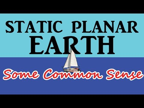 STATIC PLANAR EARTH ~ Some Common Sense