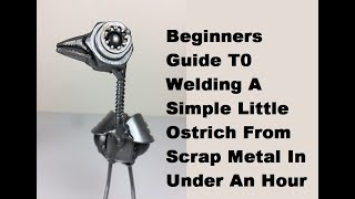 Beginners Guide To Welding A Simple Little Ostrich From Scrap Metal