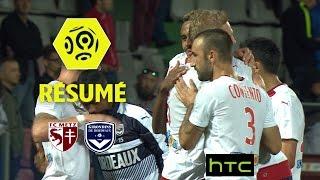 FC Metz - Girondins de Bordeaux (0-3)  - Résumé - (FCM - GdB) / 2016-17