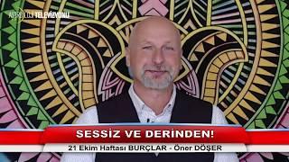 SESSİZ VE DERİNDEN! - 21 Ekim Haftası BURÇLAR - Öner DÖŞER