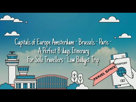 Capitals of Europe Amsterdam - Brussels - Paris - A Perfect 8-days Itinerary   Travel Space - Part 1