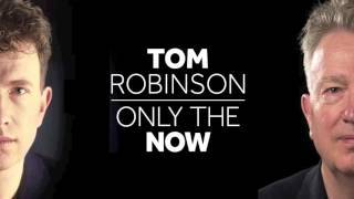 Tom Robinson album: Only The Now