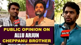 Public Opinion on Allu Arjun #Cheppanubrother about Pawan Kalyan - Gulte.com