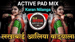 Download Lakhabai Aaliya Vadyala । लखाबाई आलिया वाड्याला ।। Active Pad Mix ।। Karan Nilanga...
