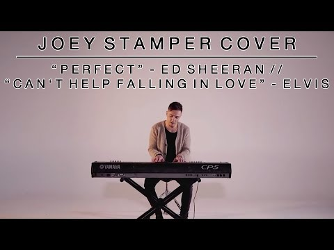 Perfect - Ed Sheeran / Can't Help Falling in Love - Elvis | Joey Stamper Medley