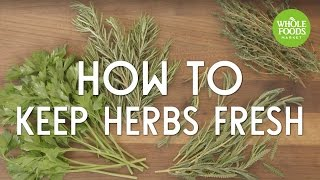 How To Keep Herbs Fresh l Whole Foods Market