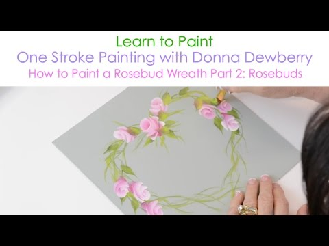 One Stroke Painting with Donna Dewberry - How to Paint a Rosebud Wreath, Pt. 2: Rosebuds
