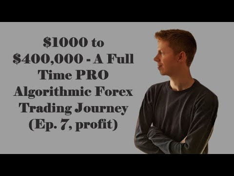 $1000 to $400,000 – A Full Time PRO Algorithmic Forex Trading Journey (Ep. 7, profit)