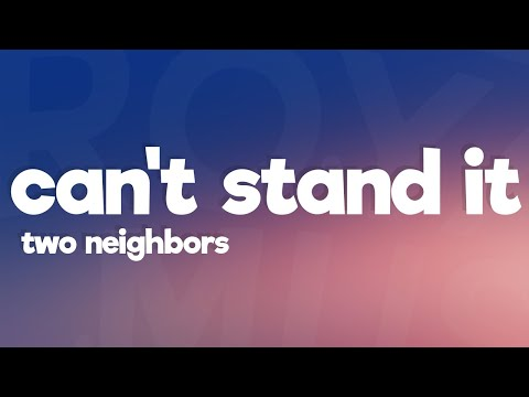 Two Neighbors - Can't Stand It (Lyrics) [7clouds Release]