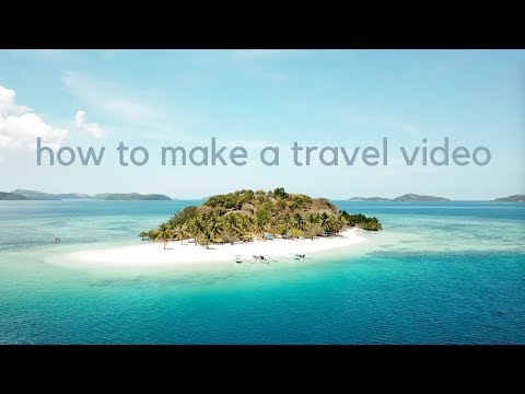 How To Make a Travel Video: 10 Tips