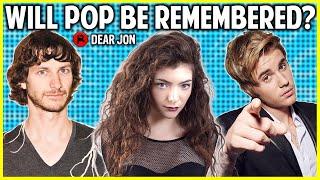Will Modern Pop Hits Be Considered Classics in the Future?   Dear Jon