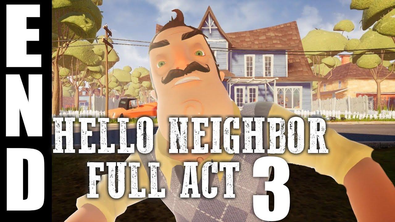 Hello Neighbor - Full Act 3 & Ending - Gameplay Walkthrough (No Commentary)