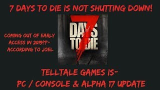 7 Days To Die Is Not Shutting Down- Telltale Games Is ,  Alpha 17 & Full Release News