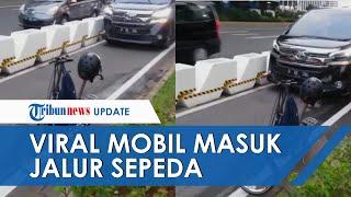 Viral Video Pengendara Mobil Masuk Jalur Sepeda di Jakarta, Ditegur Malah Terus Bunyikan Klakson