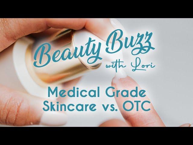 Beauty Buzz with Lori: Medical Grade Skincare vs. OTC