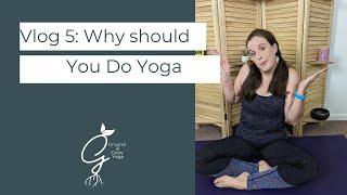 Vlog 5: Why Do Yoga?