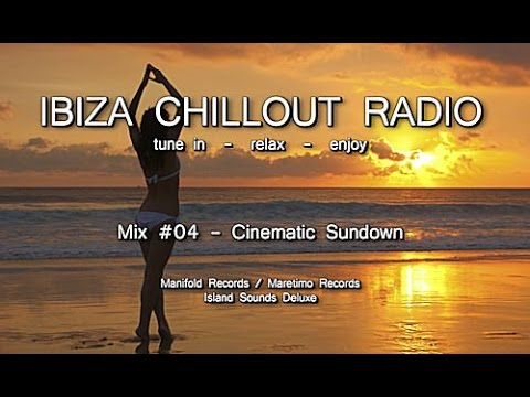 Ibiza Chillout Radio - Mix # 04 Cinematic Sundown, HD, 2014, Cafe Del Mar Sounds