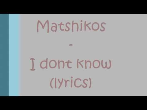 matshikos i dont know