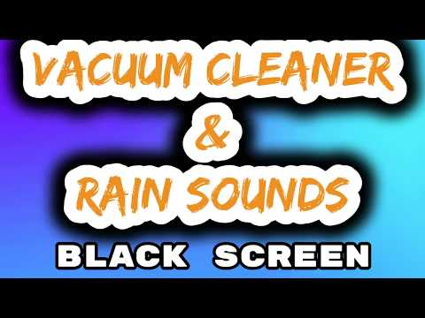 Vacuum cleaner sound for babies and rain, White noise on black screen