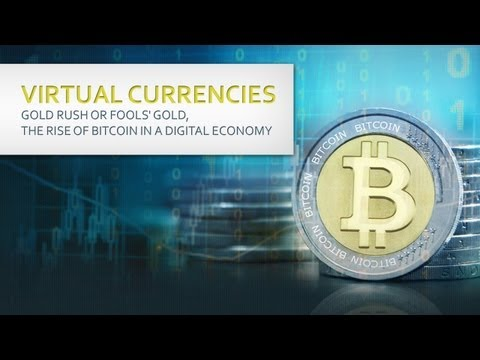 Virtual Currencies: Gold Rush or Fools' Gold, The Rise of Bi