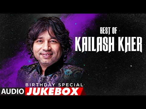 Best Of Kailash Kher Songs | Birthday...