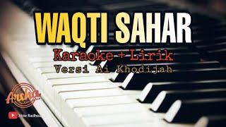 Download Lagu Karaoke Waqtu Sahar Versi Ai Khodijah ( Karaoke + Lirik ) mp3