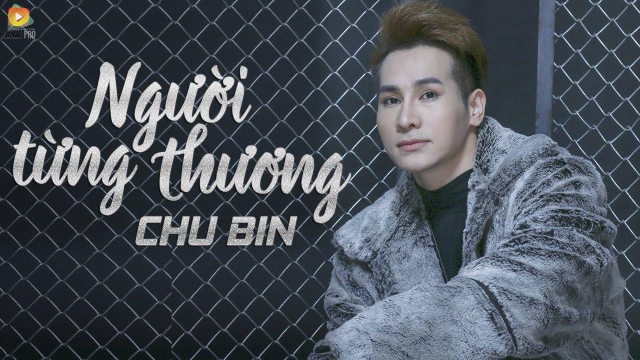 Người Từng Thương – Chu Bin  ( OFFICIAL Lyric Video ) | Tổng quát những tài liệu về tải bài hát gửi người yêu cũ chuẩn nhất