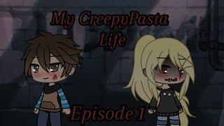 My CreepyPasta Life Episode 1