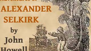 The Life and Adventures of Alexander Selkirk by John HOWELL read by James K. White | Full Audio Book
