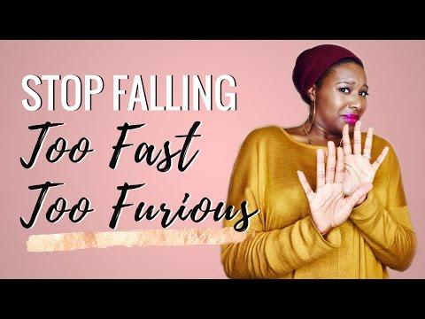 STOP Falling Too Fast Too Furious