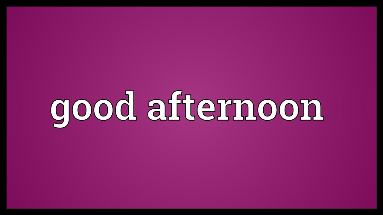 Good afternoon Meaning