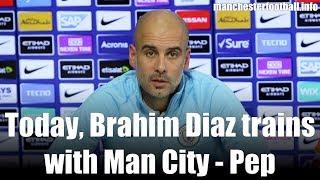 Today, Brahim Diaz trains with Man City - Pep