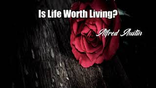 Is Life Worth Living? (Alfred Austin Poem)