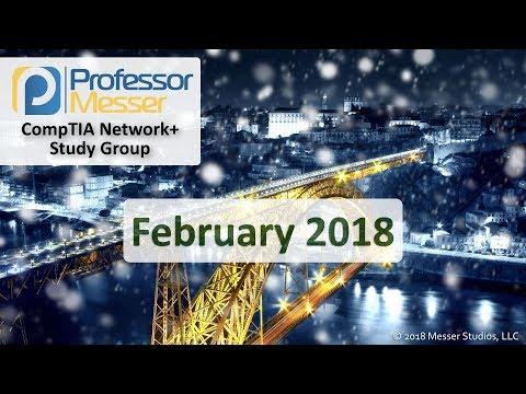 Professor Messer's Network+ Study Group - February 2018