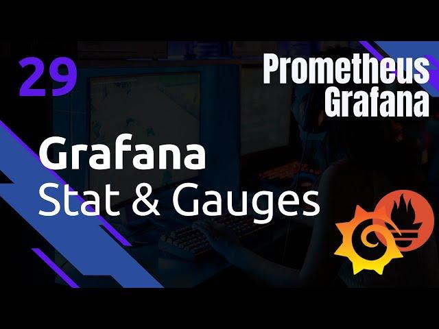 GRAFANA - 29. VISUALISATION : STAT ET GAUGES