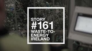 Story #161 Waste to energy, Ireland