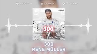 RENE MÜLLER - 300 (prod. by Veysigz)